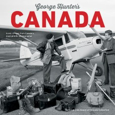 George Hunter's Canada: Iconic Images from Canada's Most Prolific Photographer