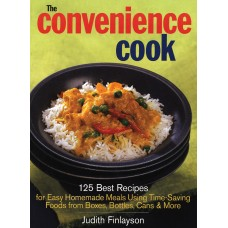 The Convenience Cook: 125 Best Recipes for Easy Homemade Meals Using Time-Saving Foods from Boxes, Bottles, Cans and More