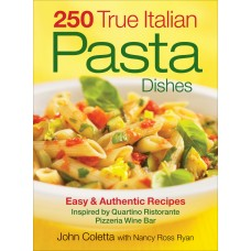 250 True Italian Pasta Dishes: Easy and Authentic Recipes