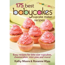 175 Best Babycakes™ Cupcake Maker Recipes: Easy Recipes for Bite-Size Cupcakes, Cheesecakes, Mini Pies and More!