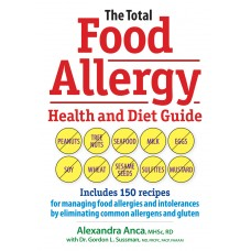 The Total Food Allergy Health and Diet Guide: Includes 150 Recipes for Managing Food Allergies and Intolerances by Eliminating Common Allergens and Gluten