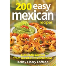 200 Easy Mexican Recipes: Authentic Recipes From Burritos to Enchiladas