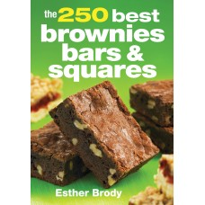 The 250 Best Brownies, Bars and Squares