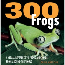 300 Frogs: A Visual Reference to Frogs and Toads from Around the World
