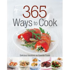365 Ways to Cook: Delicious Variations on Favorite Foods