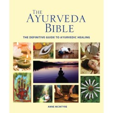 The Ayurveda Bible: The Definitive Guide to Ayurvedic Healing