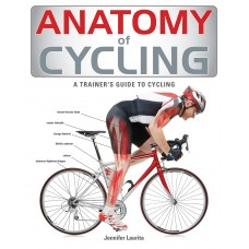 Anatomy of Cycling: A Trainer's Guide to Cycling