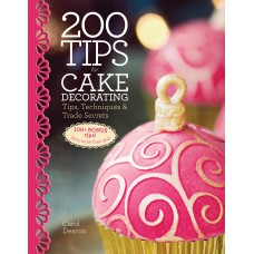200 Tips for Cake Decorating: Tips,Techniques and Trade Secrets