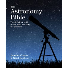 The Astronomy Bible: The Definitive Guide to the Night Sky and the Universe
