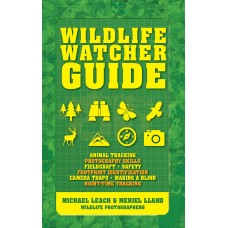 Wildlife Watcher Guide: Animal Tracking - Photography Skills - Fieldcraft - Safety - Footprint Indentification - Camera Traps - Making a Blind - Night-timeTracking