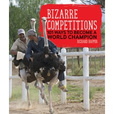 Bizarre Competitions: 101 Ways to Become a World Champion