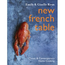 New French Table: Classic and Contemporary Home Cooking