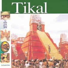 Tikal: The Center of the Maya World